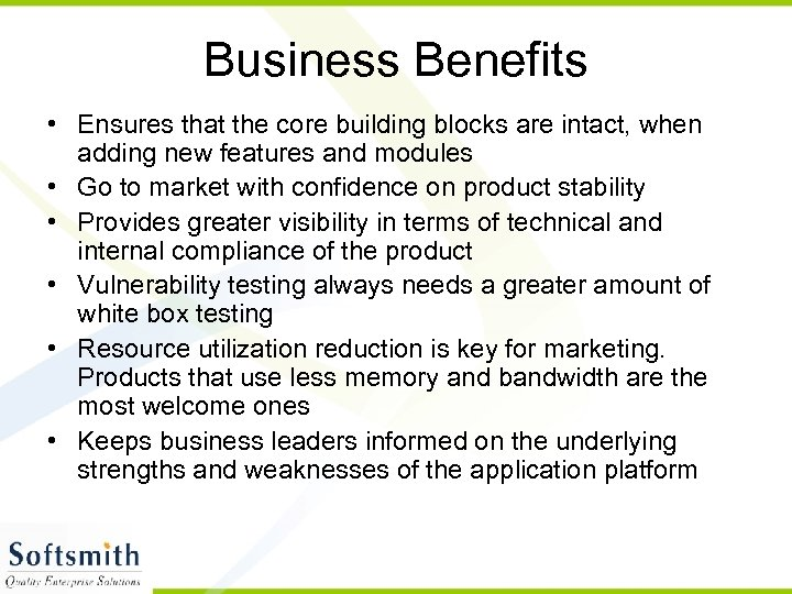 Business Benefits • Ensures that the core building blocks are intact, when adding new