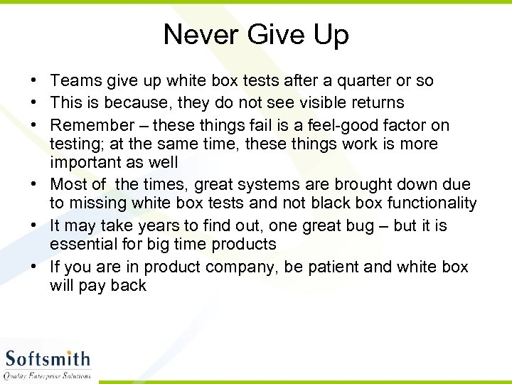 Never Give Up • Teams give up white box tests after a quarter or
