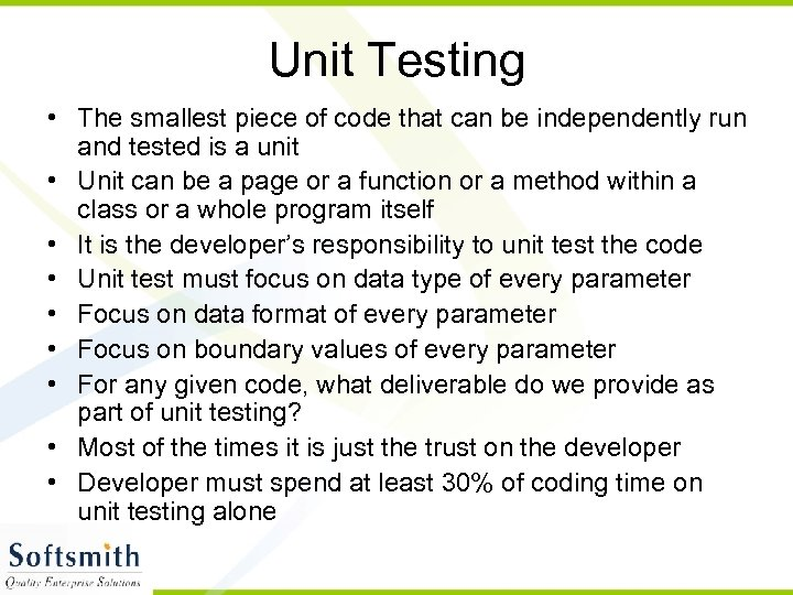 Unit Testing • The smallest piece of code that can be independently run and
