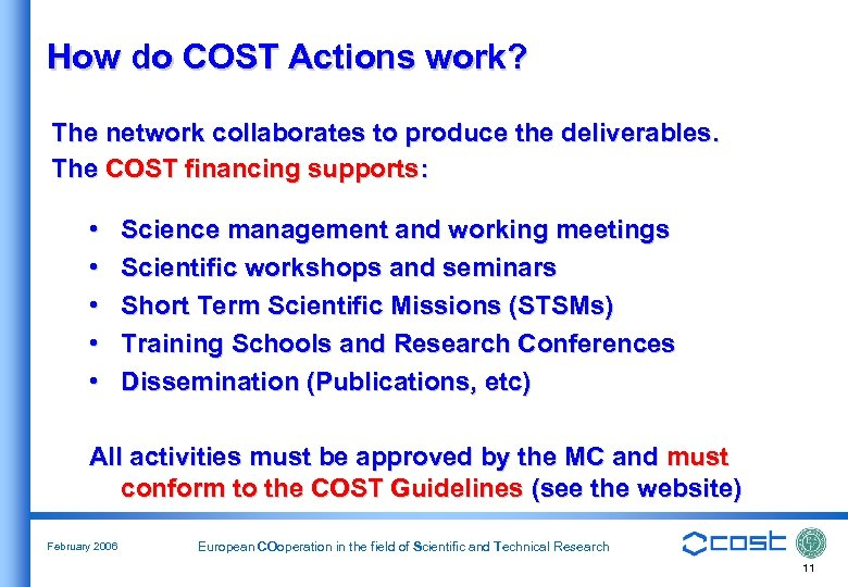 How do COST Actions work? The network collaborates to produce the deliverables. The COST
