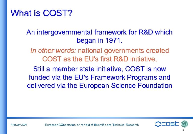 What is COST? An intergovernmental framework for R&D which began in 1971. In other
