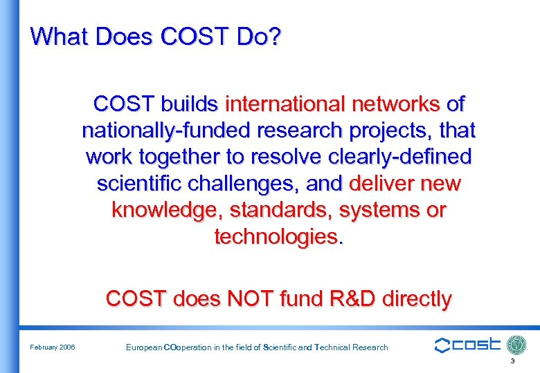 What Does COST Do? COST builds international networks of nationally-funded research projects, that work