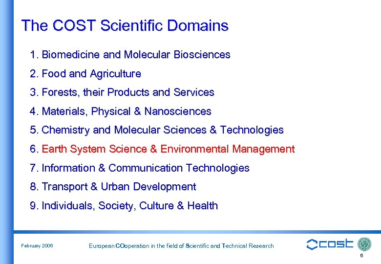 The COST Scientific Domains 1. Biomedicine and Molecular Biosciences 2. Food and Agriculture 3.