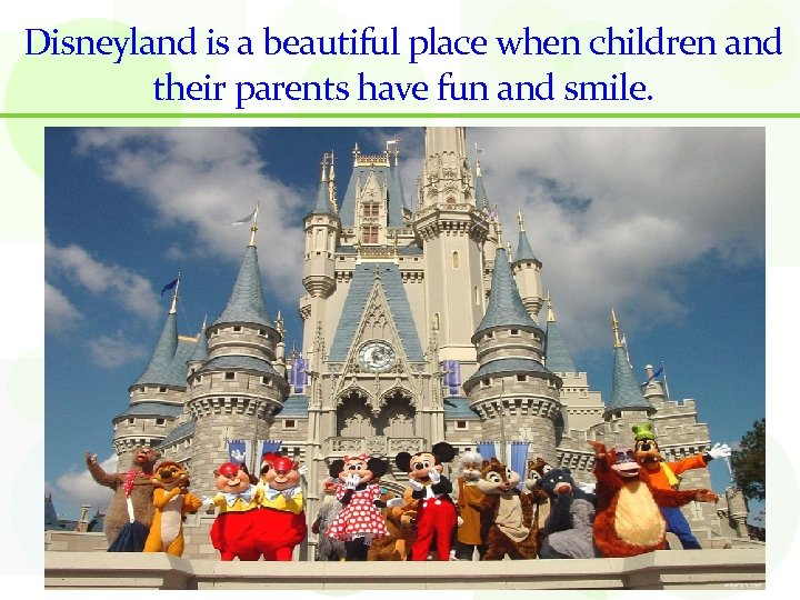 Disneyland is a beautiful place when children and their parents have fun and smile.