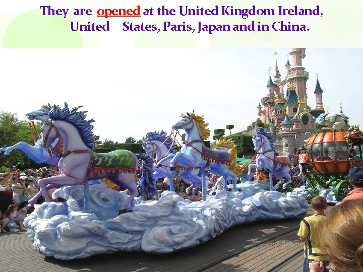 They are opened at the United Kingdom Ireland, United States, Paris, Japan and in