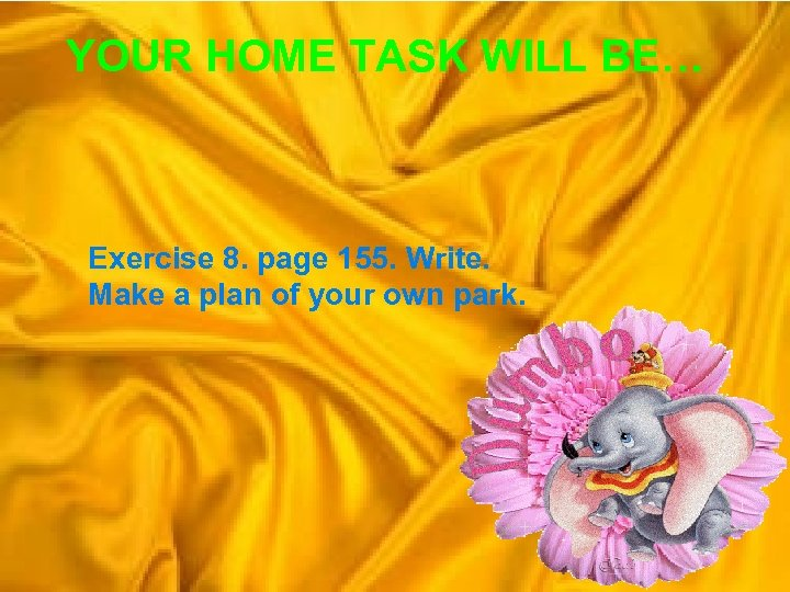YOUR HOME TASK WILL BE… Exercise 8. page 155. Write. Make a plan of