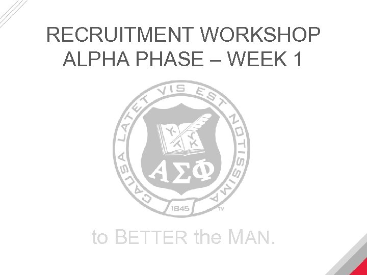 RECRUITMENT WORKSHOP ALPHA PHASE – WEEK 1 to BETTER the MAN.