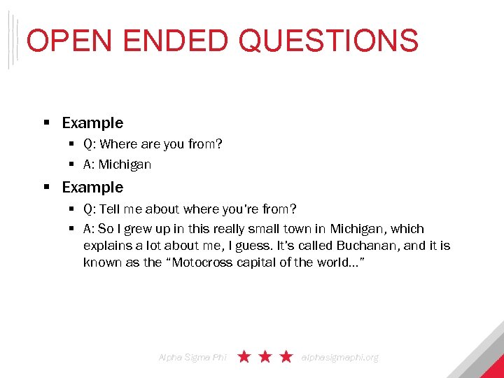 OPEN ENDED QUESTIONS § Example § Q: Where are you from? § A: Michigan