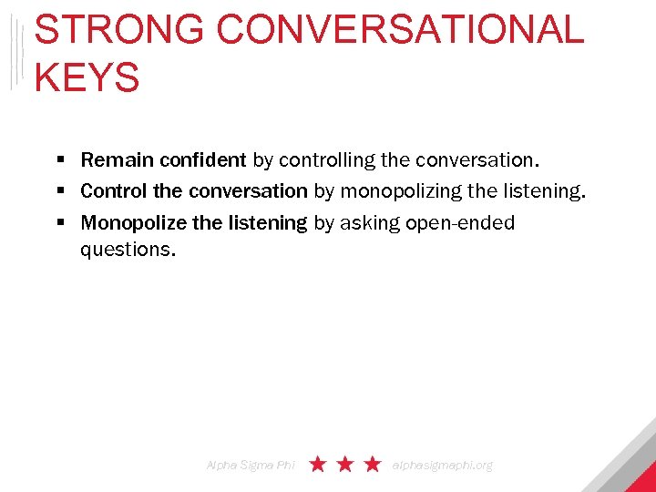 STRONG CONVERSATIONAL KEYS § Remain confident by controlling the conversation. § Control the conversation