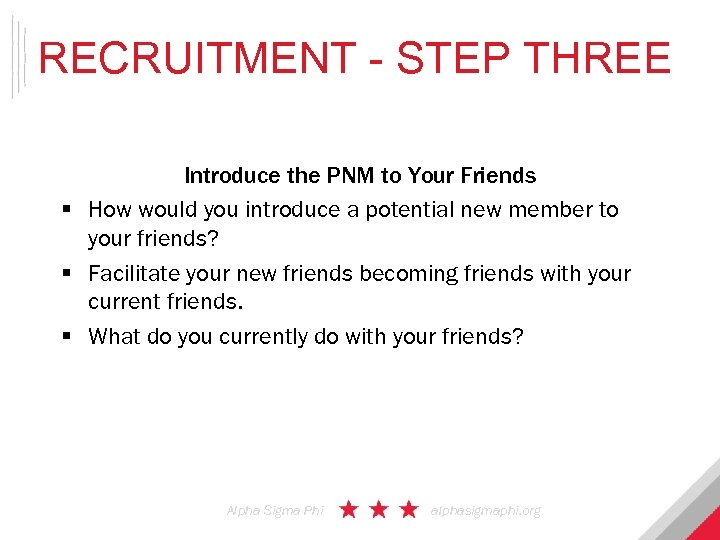 RECRUITMENT - STEP THREE Introduce the PNM to Your Friends § How would you