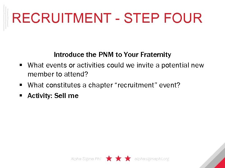 RECRUITMENT - STEP FOUR Introduce the PNM to Your Fraternity § What events or