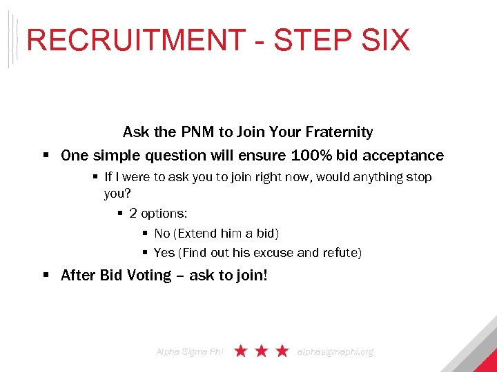 RECRUITMENT - STEP SIX Ask the PNM to Join Your Fraternity § One simple