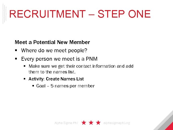 RECRUITMENT – STEP ONE Meet a Potential New Member § Where do we meet