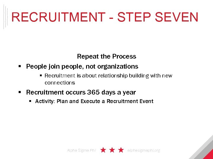 RECRUITMENT - STEP SEVEN Repeat the Process § People join people, not organizations §