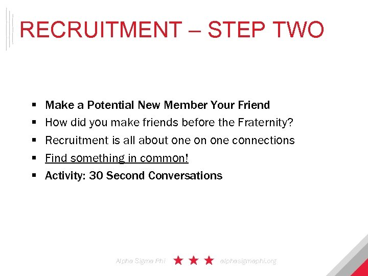 RECRUITMENT – STEP TWO § § § Make a Potential New Member Your Friend