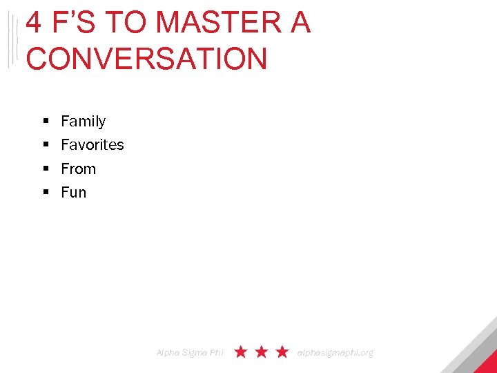 4 F'S TO MASTER A CONVERSATION § § Family Favorites From Fun Alpha Sigma