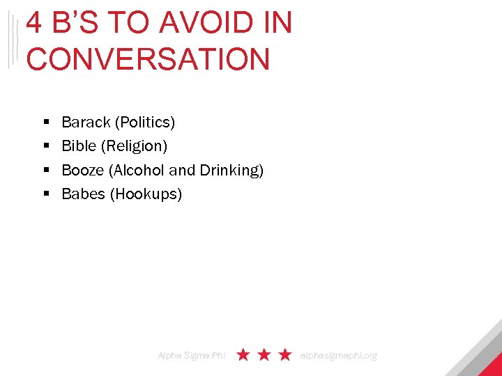 4 B'S TO AVOID IN CONVERSATION § § Barack (Politics) Bible (Religion) Booze (Alcohol