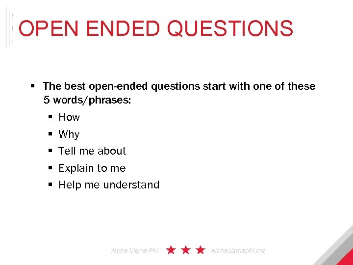 OPEN ENDED QUESTIONS § The best open-ended questions start with one of these 5