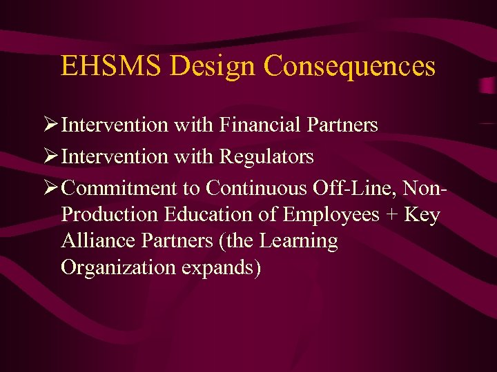 EHSMS Design Consequences Ø Intervention with Financial Partners Ø Intervention with Regulators Ø Commitment