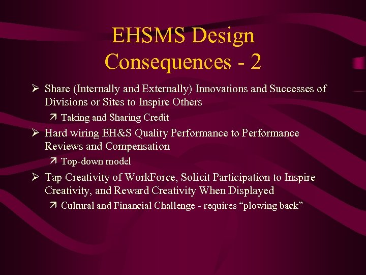 EHSMS Design Consequences - 2 Ø Share (Internally and Externally) Innovations and Successes of