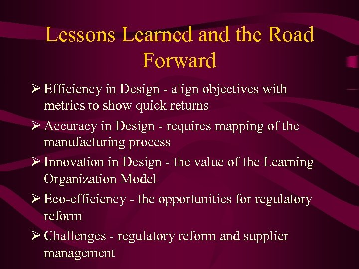 Lessons Learned and the Road Forward Ø Efficiency in Design - align objectives with
