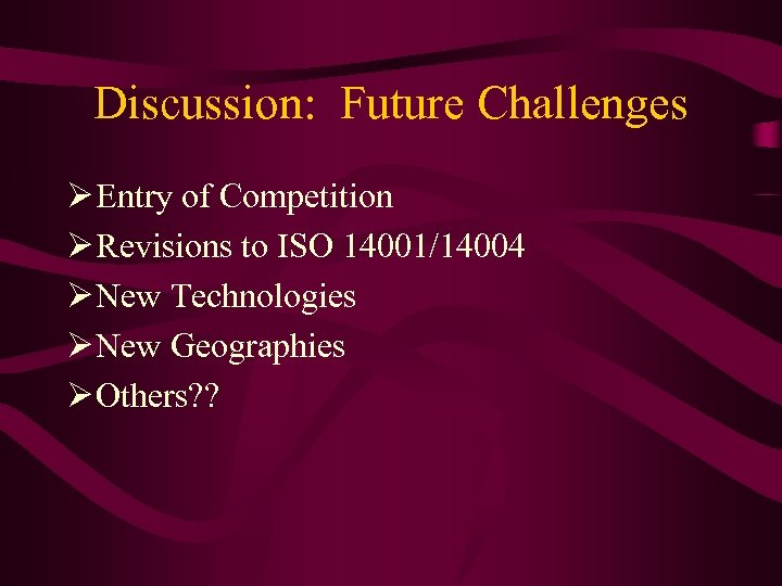 Discussion: Future Challenges Ø Entry of Competition Ø Revisions to ISO 14001/14004 Ø New