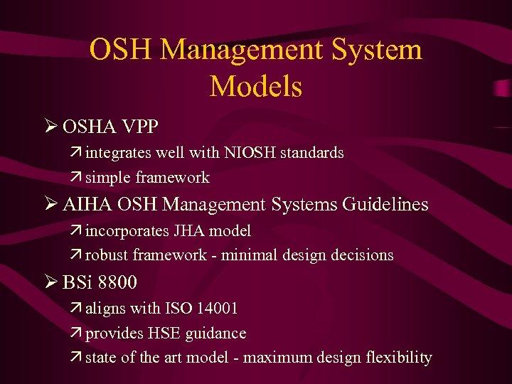 OSH Management System Models Ø OSHA VPP ä integrates well with NIOSH standards ä