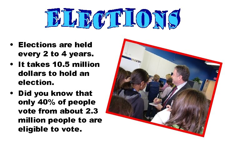• Elections are held every 2 to 4 years. • It takes 10.