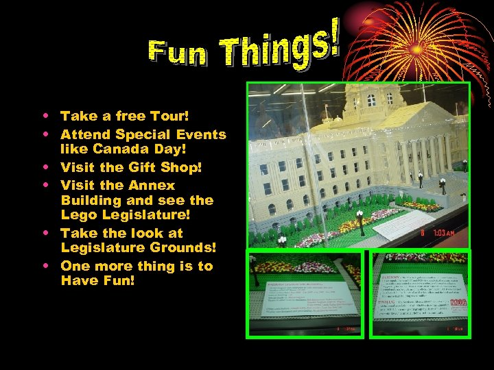• Take a free Tour! • Attend Special Events like Canada Day! •