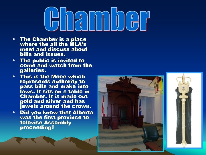 • The Chamber is a place where the all the MLA's meet and