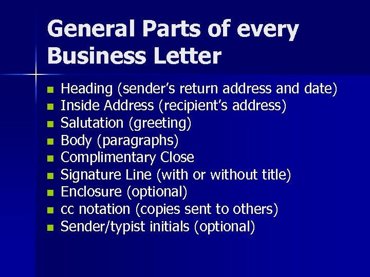 General Parts of every Business Letter n n n n n Heading (sender's return
