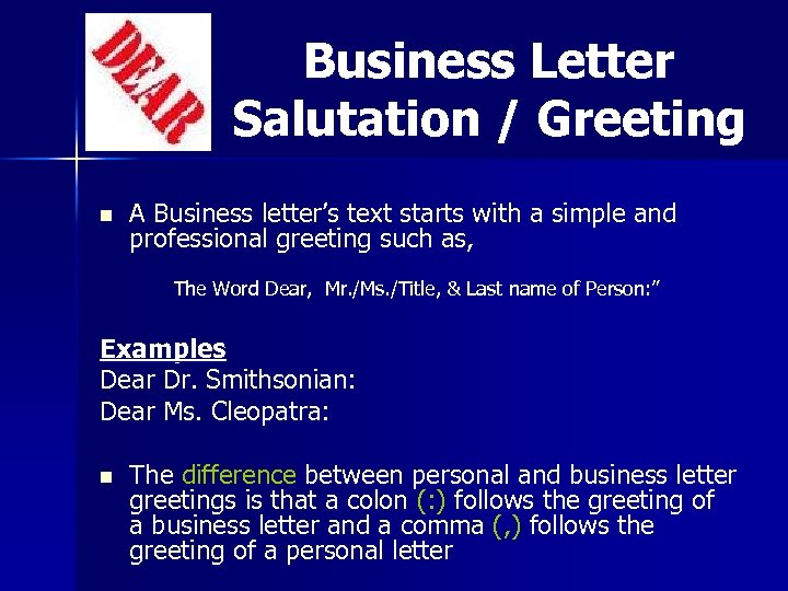 Business Letter Salutation / Greeting n A Business letter's text starts with a simple