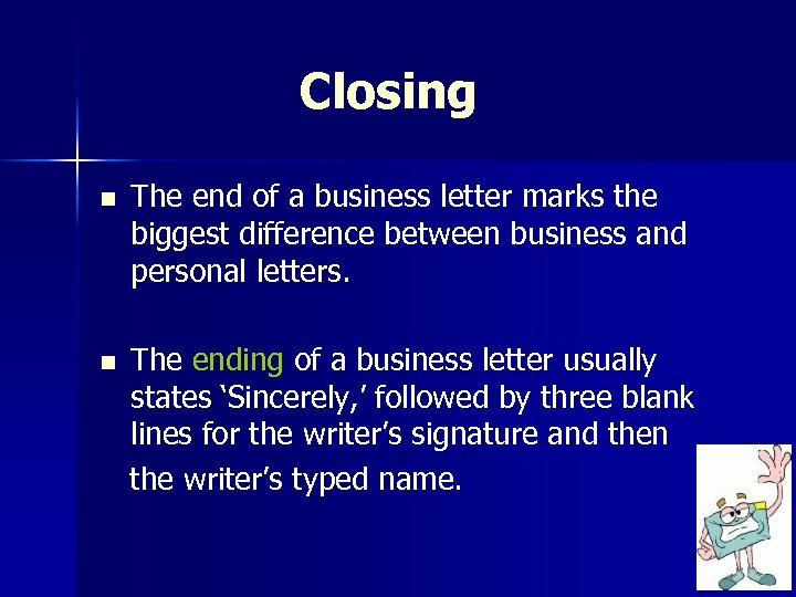 Closing n n The end of a business letter marks the biggest difference between