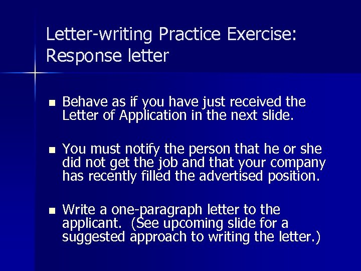 Letter-writing Practice Exercise: Response letter n n n Behave as if you have just