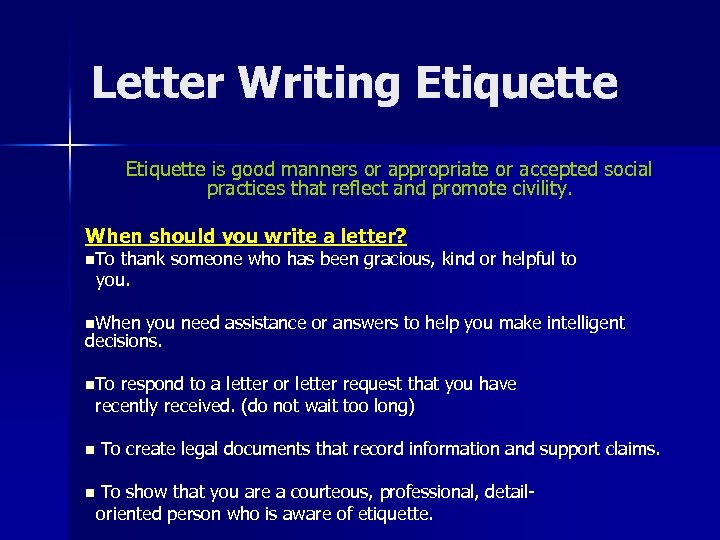 Letter Writing Etiquette is good manners or appropriate or accepted social practices that reflect