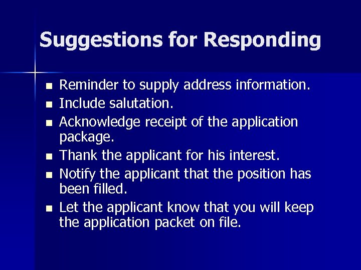 Suggestions for Responding n n n Reminder to supply address information. Include salutation. Acknowledge