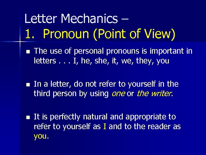 Letter Mechanics – 1. Pronoun (Point of View) n n n The use of