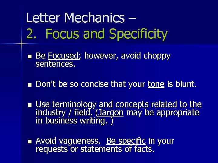 Letter Mechanics – 2. Focus and Specificity n Be Focused; however, avoid choppy sentences.
