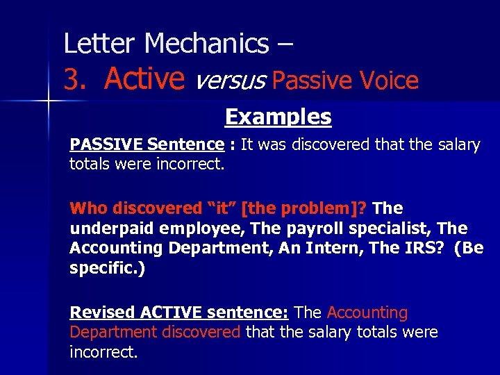 Letter Mechanics – 3. Active versus Passive Voice Examples PASSIVE Sentence : It was