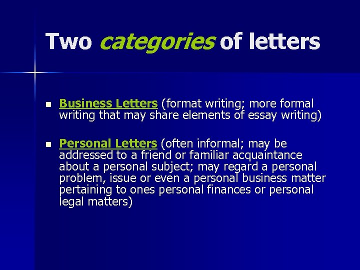 Two categories of letters n Business Letters (format writing; more formal writing that may