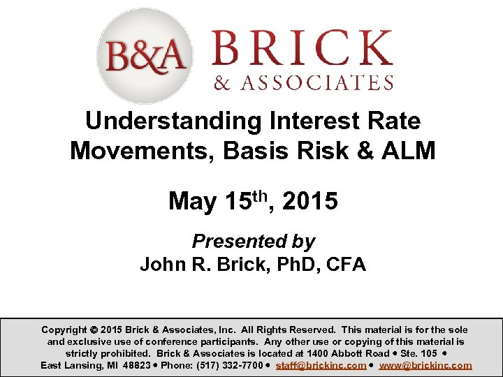 Understanding Interest Rate Movements, Basis Risk & ALM May 15 th, 2015 Presented by