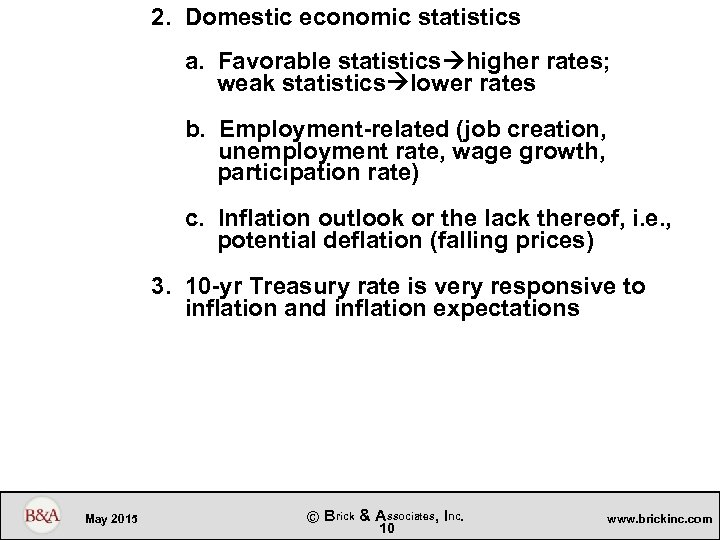 2. Domestic economic statistics a. Favorable statistics higher rates; weak statistics lower rates b.