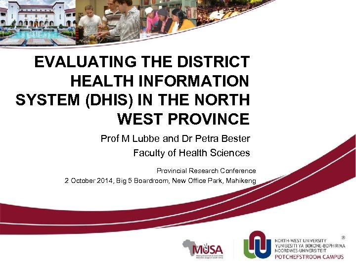 EVALUATING THE DISTRICT HEALTH INFORMATION SYSTEM (DHIS) IN THE NORTH WEST PROVINCE Prof M