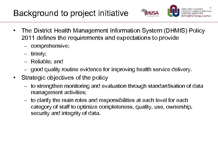 Background to project initiative • The District Health Management Information System (DHMIS) Policy 2011