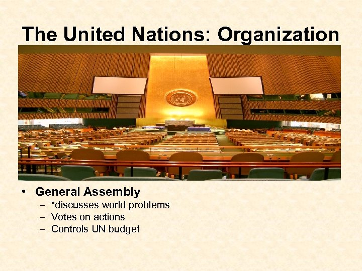 The United Nations: Organization • General Assembly – *discusses world problems – Votes on