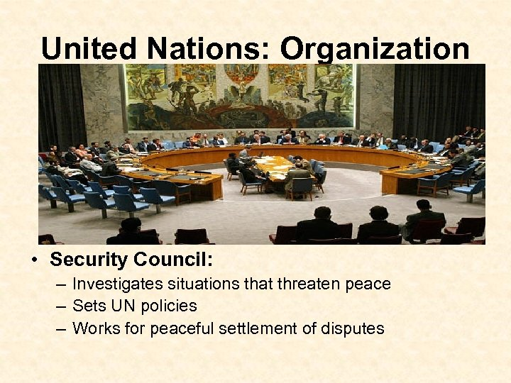 United Nations: Organization • Security Council: – Investigates situations that threaten peace – Sets