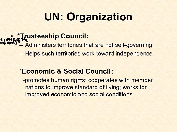 UN: Organization • *Trusteeship Council: – Administers territories that are not self-governing – Helps