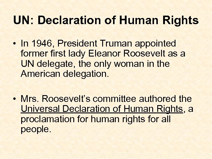 UN: Declaration of Human Rights • In 1946, President Truman appointed former first lady