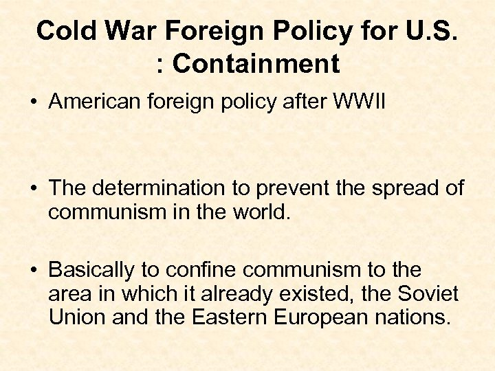 Cold War Foreign Policy for U. S. : Containment • American foreign policy after