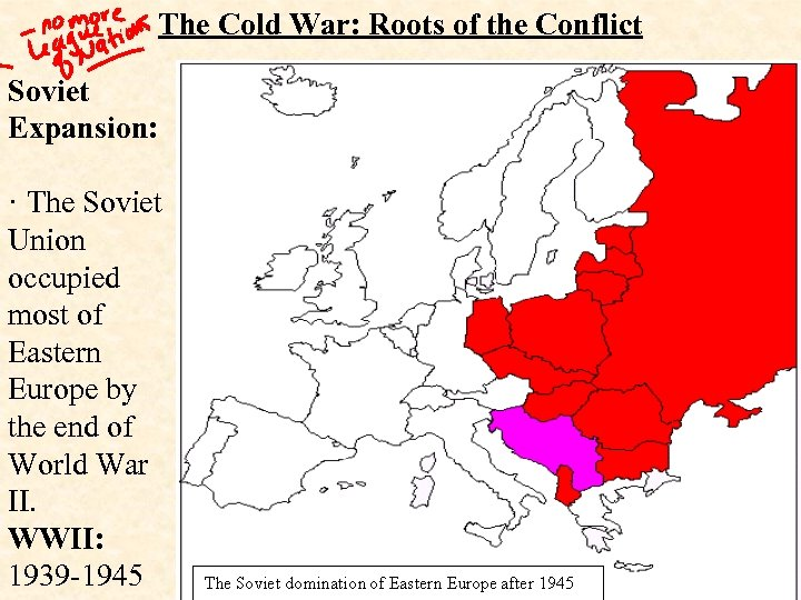 The Cold War: Roots of the Conflict Soviet Expansion: · The Soviet Union occupied